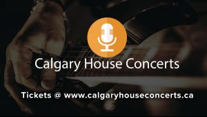 Calgary House Concerts: tickets available at calgaryhouseconcerts.ca